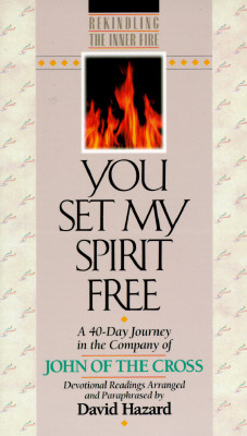 Image for You Set My Spirit Free: A 40-Day Journey in the Company of John of the Cross (Rekindling the Inner Fire)