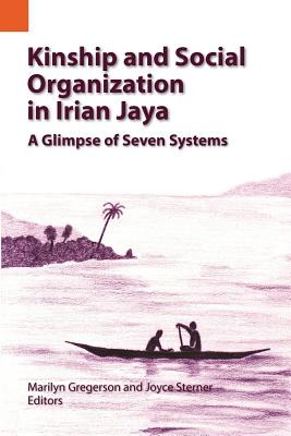 Kinship and Social Organization in Irian Jaya: A Glimpse of Seven Systems (Publication / Summer Institute of Linguistics and Internatio)