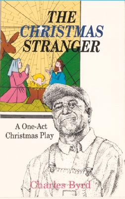 The Christmas Stranger: A One-Act Christmas Play, Charles W. Byrd