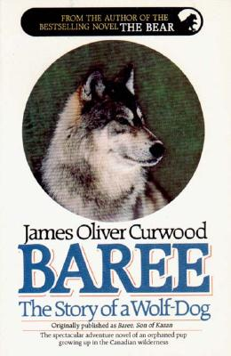 Baree, the Story of a Wolf-Dog, Curwood, J.