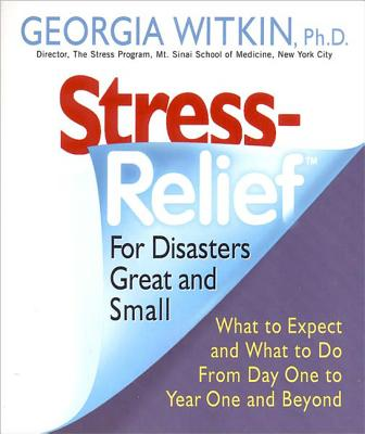 Stress Relief for Disasters Great and Small: What to Expect and What to Do from Day One to Year One and Beyond, Witkin, Georgia