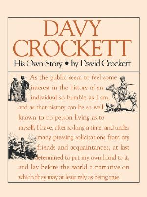 Davy Crockett: His Own Story: A Narrative of the Life of David Crockett, Crockett, David