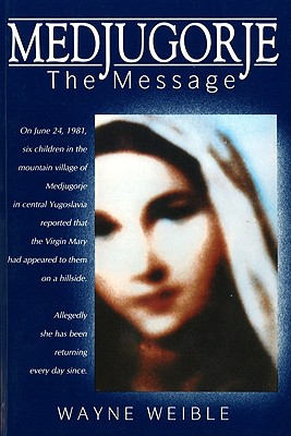 Medjugorje: The Message, Weible, Wayne