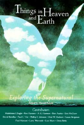 Image for Things in Heaven and Earth: Exploring the Supernatural