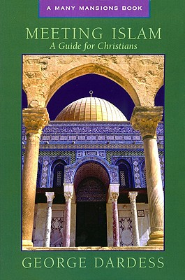 Meeting Islam : A Guide For Christians, GEORGE DARDESS