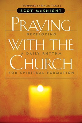 Praying with the Church: Following Jesus Daily, Hourly, Today, SCOT MCKNIGHT