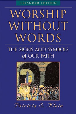 Worship Without Words: The Signs and Symbols of Our Faith, PATRICIA S. KLEIN