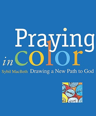 Image for Praying in Color: Drawing a New Path to God (Active Prayer)