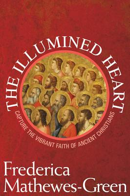 Image for The Illumined Heart: Capture the Vibrant Faith of Ancient Christians