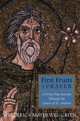 Image for First Fruits of Prayer: A Forty-Day Journey Through the Canon of St. Andrew