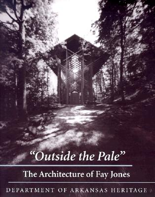 Outside the Pale: The Architecture of Fay Jones, Department of Arkansas Heritage