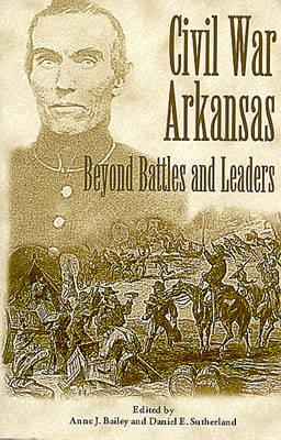 Image for Civil War Arkansas: Beyond Battles and Leaders (The Civil War in the West)