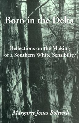 Image for Born in the Delta: Reflections on the Making of a Southern White Sensibility