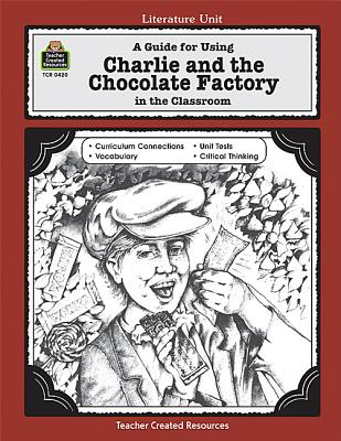 A Guide for Using Charlie & the Chocolate Factory in the Classroom, Concetta Doti Ryan