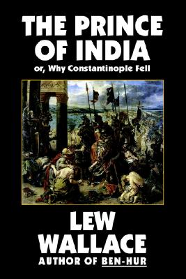 The Prince of India, or Why Constantinople Fell, Wallace, Lew