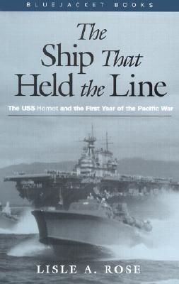 Image for The Ship that Held the Line: The USS Hornet and the First Year of the Pacific War (Bluejacket Books)