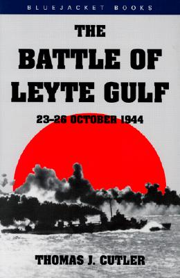 "The Battle of Leyte Gulf: 23-26 October 1944 (Bluejacket Books), ""Cutler, Thomas J."""