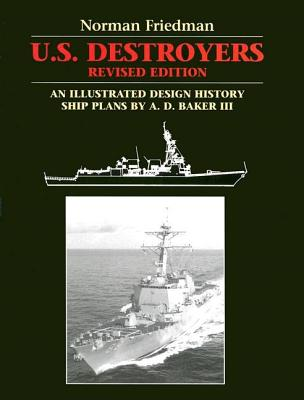 U.S. Destroyers: An Illustrated Design History, Revised Edition (Illustrated Design Histories), Friedman, Norman