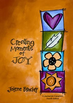 Creating Moments of Joy Along the alzheimer's Journey, Fifth Edition, Brackey, Jolene
