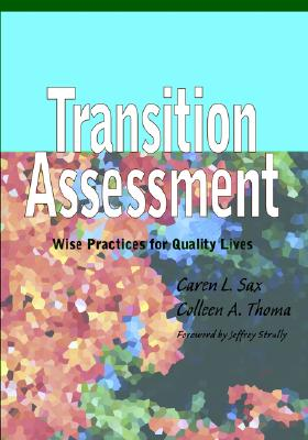 Transition Assessment: Wise Practices for Quality Lives, Sax, Caren L.; Thoma, Colleen A.