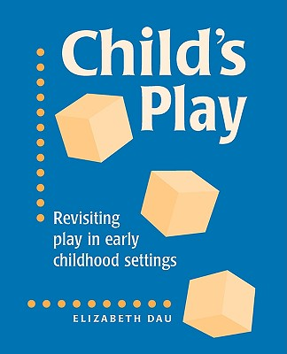 Child's Play: Revisiting Play in Early Childhood Settings