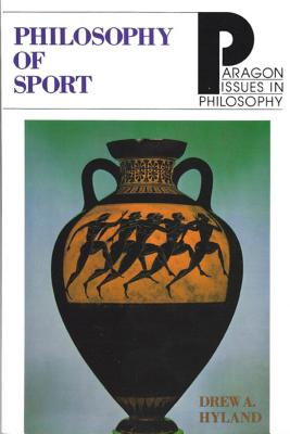 Philosophy of Sport (Paragon Issues on Philosophy Series), Hyland, Drew