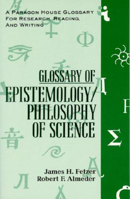 Glossary Epistemology (Paragon House Glossaries for Research, Reading, and Writing), Fetzer, James