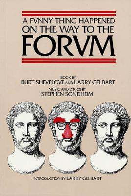 A Funny Thing Happened on the Way to the Forum (Applause Musical Library), Burt Shevelove; Larry Gelbart; Larry Gelbart [Introduction]; Stephen Sondheim [Composer];