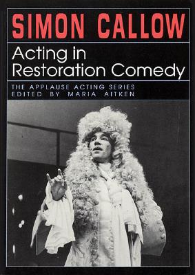 Acting in Restoration Comedy (Applause Acting Series), Aitken, Maria; Callow, Simon [Composer]