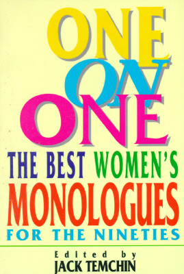 One on One: The Best Women's Monologues for the Nineties (Applause Acting Series), Jack Temchin