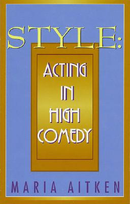 Style: Acting in High Comedy (Applause Acting Series), Aitken, Maria [Composer]