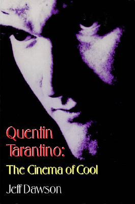 Quentin Tarantino: The Cinema of Cool, Dawson, Jeff