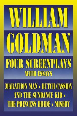 William Goldman: Four Screenplays with Essays, Goldman, William