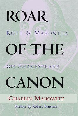 Roar of the Canon: Kott & Marowitz on Shakespeare, Marowitz, Charles; Kott, Jan