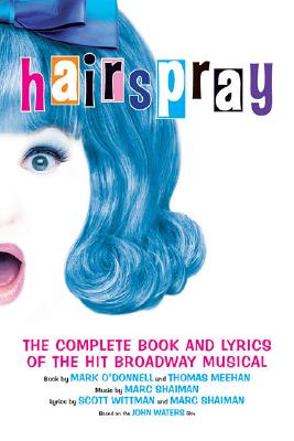 Hairspray: The Complete Book and Lyrics of the Hit Broadway Musical, O'Donnell, Mark; Meehan, Thomas; Shaiman, Marc; Whittman, Scott