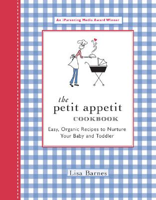 Image for The Petit Appetit Cookbook: Easy, Organic Recipes to Nurture Your Baby and Toddler