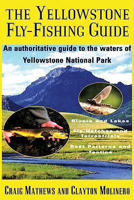 The Yellowstone Fly-Fishing Guide, Craig Mathews, Clayton Molinero