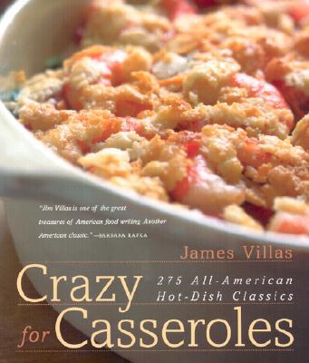 Crazy for Casseroles: 275 All-American Hot-Dish Classics