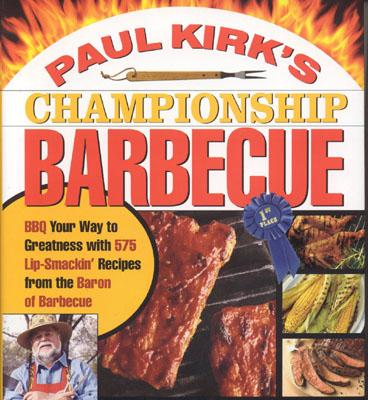 Image for Paul Kirk's Championship Barbecue: Barbecue Your Way to Greatness With 575 Lip-Smackin' Recipes from the Baron of Barbecue