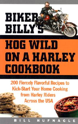 Biker Bill'y Hog Wild On A Harley Cookbook, Bill Hufagle