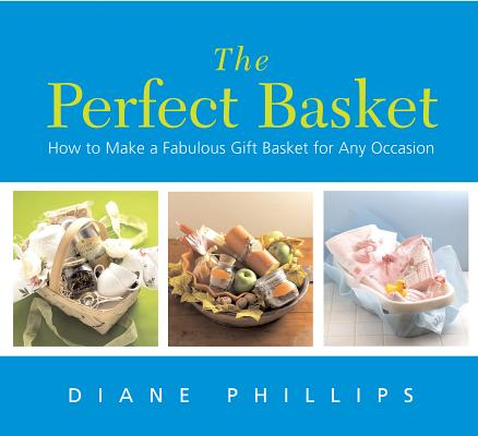 Image for The Perfect Basket: How to Make a Fabulous Gift Basket for Any Occasion