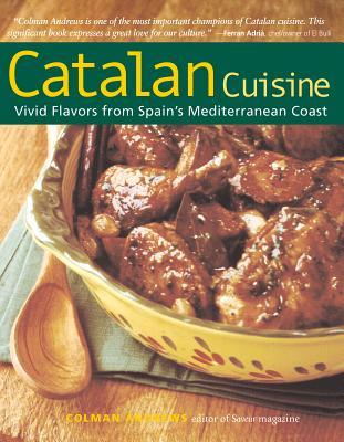 Catalan Cuisine, Revised Edition: Vivid Flavors From Spain's Mediterranean Coast, Andrews, Colman