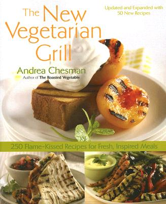 New Vegetarian Grill: 250 Flame-Kissed Recipes for Fresh, Inspired Meals, Chesman, Andrea