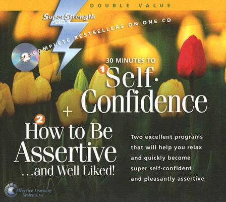 Image for 30 Minutes to Self-Confidence + How to Be Assertive...and Well Liked! (Super Strength)