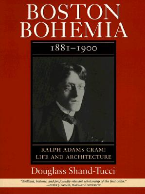 Image for Boston Bohemia, 1881-1900: Ralph Adams Cram: Life and Architecture (Volume 1)