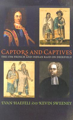 Captors and Captives: The 1704 French and Indian Raid on Deerfield (Native Americans of the Northeast), Haefeli, Evan; Sweeney, Kevin
