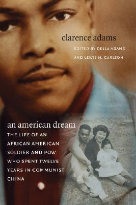 An American Dream: The Life of an African American Soldier and POW Who Spent Twelve Years in Communist China, Adams, Clarence ; Della Adams & Lewis H. Carlson (eds.)