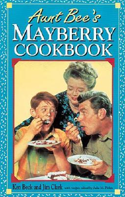 Aunt Bee's Mayberry Cookbook, Beck, Ken; Clark, Jim; Pitkin, Julia M. (recipes edited by)