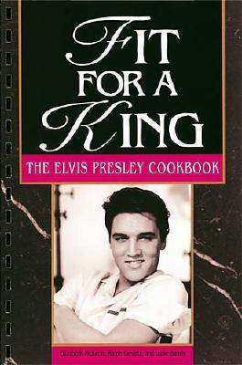 Image for Fit For A King: The Elvis Presley Cookbook
