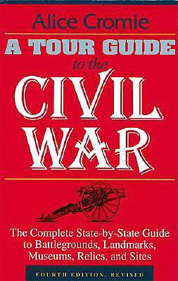 Image for A Tour Guide to the Civil War, Fourth Edition: The Complete State-by-State Guide to Battlegrounds, Landmarks, Museums, Relics, and Sites